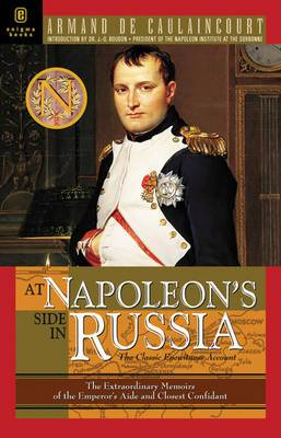 At Napoleon's Side in Russia: The Great Classic Eyewitness Account of Napoleon's War on Russia