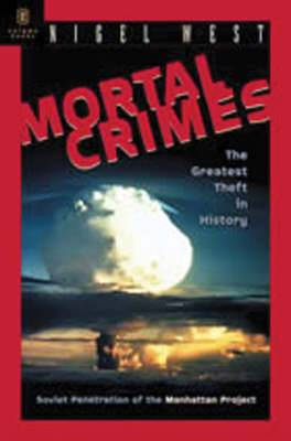 Mortal Crimes: The Greatest Theft in History - Soviet Penetration of the Manhattan Project