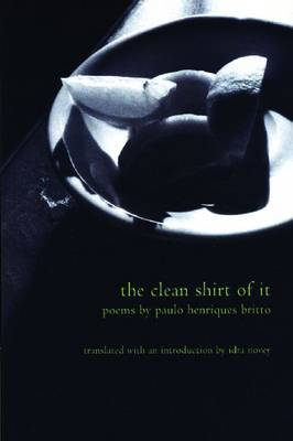 The Clean Shirt of It: Poems of Paulo Henriques Britto