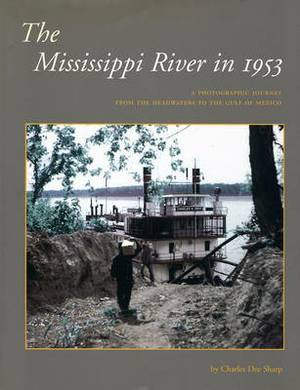The Mississippi in 1953: A Photographic Journey from the Headwaters to the Delta