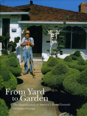 From Yard to Garden: The Domestication of America's Home Grounds
