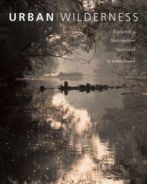 Urban Wilderness: Exploring a Metropolitan Watershed