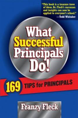 What Successful Principals Do: 169 Tips for Principals
