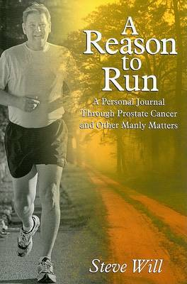 A Reason to Run:: A Personal Journey Through Prostate Cancer and Other Manly Matters