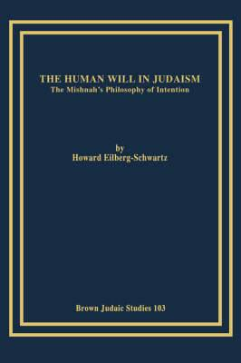The Human Will in Judaism: The Mishnah's Philosophy of Intention