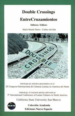 Double Crossings: Anthology of Research Articles Delivered At: 9th International Conference of Latino Cultures in North America