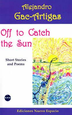 Off to Catch the Sun: Short Stories and Poems