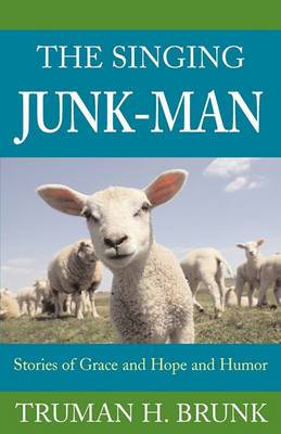 The Singing Junk-Man: Stories of Grace and Hope and Humor