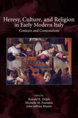Heresy, Culture, and Religion in Early Modern Italy: Contexts and Contestations