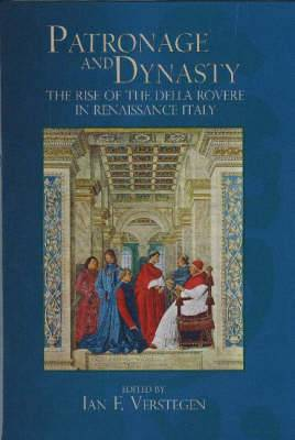 Patronage and Dynasty: The Rise of the della Rovere in Renaissance Italy