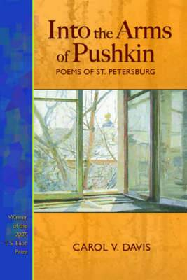 Into the Arms of Pushkin: Poems of St Petersburg