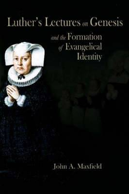 Luther's Lectures on Genesis and the Formation of Evangelical Identity