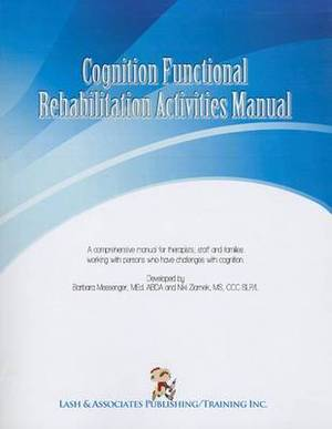 Cognition Functional Rehabilitation Activity Manual: A Comprehensive Manual for Therapists, Staff and Families Working with Persons Who Have Challenges with Cognition