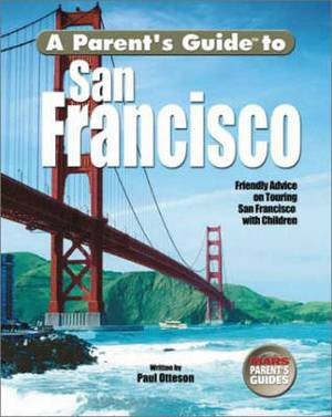 Parent's Guide to San Francisco: More Than 250 Fun Things to See and Do in the Bay Areal