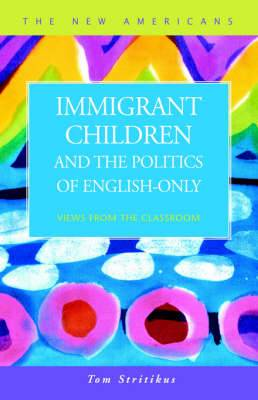 Immigrant Children and the Politics of English-only: Views from the Classroom