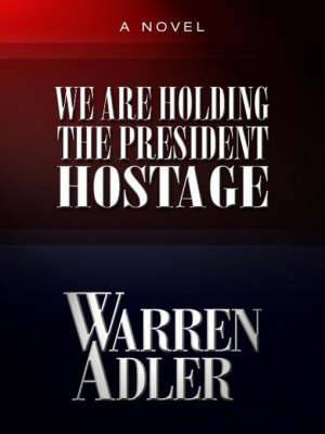 We Are Holding the President Hostage