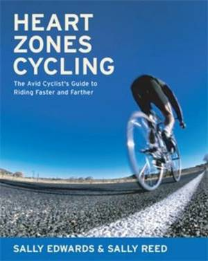 Heart Zones Cycling: The Avid Cyclist's Guide to Riding Faster and Farther