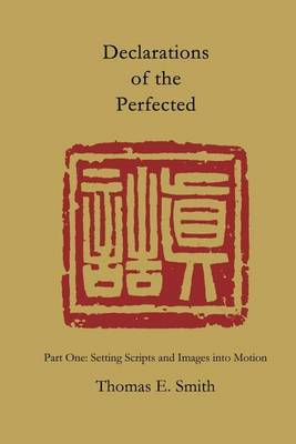 Declarations of the Perfected: Part One: Setting Scripts and Images into Motion