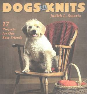 Dogs in Knits: 17 Projects for Our Best Friends