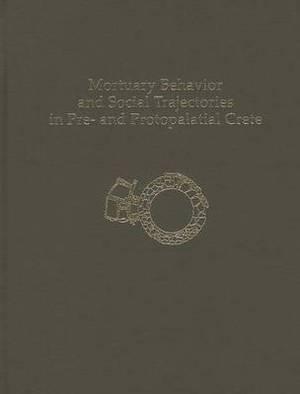 Mortuary Behavior and Social Trajectories in pre- and Protopalatial Crete
