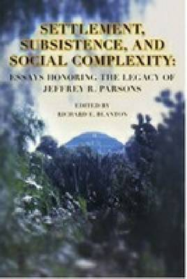 Settlement, Subsistence and Social Complexity: Essays Honoring the Legacy of Jeffrey R. Parsons