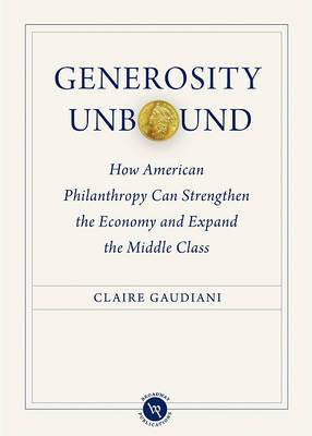 Generosity Unbound: How American Philanthropy Can Strengthen the Economy and Expand the Middle Class
