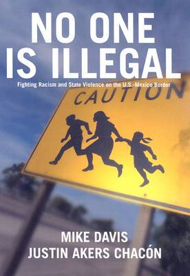 No One is Illegal: Fighting Racism and State Violence on the US-Mexico Border