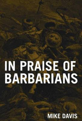 In Praise of the Barbarians: Essays Against the Empire