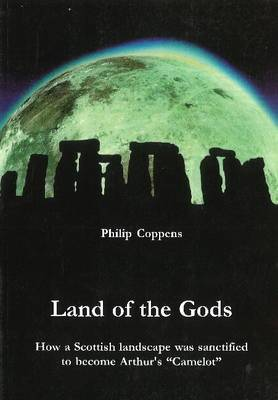 """Land of the Gods: How a Scottish Landscape Was Sanctified to Become Arthur's """"Camelot"""""""