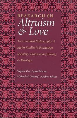 Research on Altruism & Love: An Annotated Bibliography of Major Studies in Psychology, Sociology, Evolutionary Biology and Theology