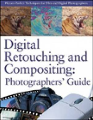 Digital Retouching and Compositing: Photographers' Guide