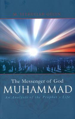 Messenger of God Muhammad: An Analysis of the Prophet's Life