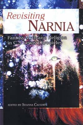 Revisiting  Narnia : Fantasy, Myth and Religion in C. S. Lewis' Chronicles