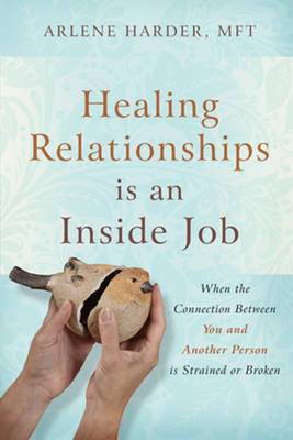Healing Relationships is an Inside Job: When the Connection Between You & Another Person is Strained or Broken