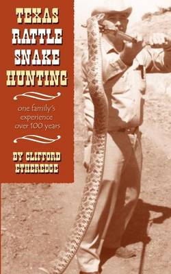 Texas Rattlesnake Hunting: One Family's Experiences Over 100 Years
