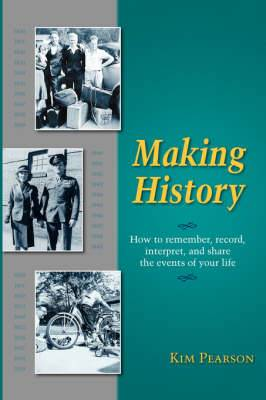 Making History: How to Remember, Record, Interpret, and Share the Events in Your Life