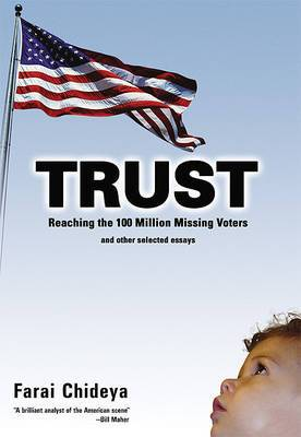 Trust: Reaching the 100 Million Missing Voters and Other Selected Essays