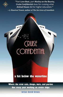 Cruise Confidential: A Hit Below the Waterline: Where the Crew Lives, Eats, Wars, and Parties -- One Crazy Year Working on