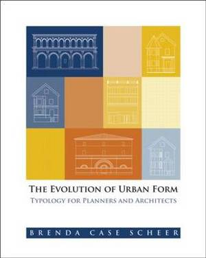 The Evolution of Urban Form: Typology for Planners and Architects