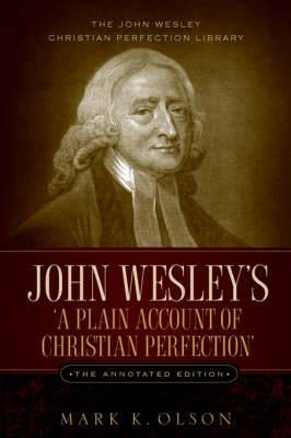 John Wesley's 'a Plain Account of Christian Perfection.' the Annotated Edition.