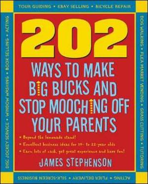 202 Ways to Make Big Bucks and Stop Mooching Off Your Parents