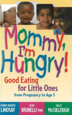 Mommy, I'm Hungry!: Good Eating for Little Ones from Pregnancy to Age 5
