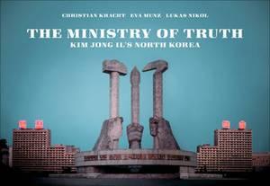 The Ministry of Truth: Kim Jong II's North Korea