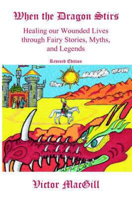 When the Dragon Stirs: Healing Our Wounded Lives Through Fairy Stories, Myths, and Legends