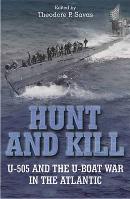 Hunt And Kill: U-505 and the U-boat War in the Atlantic