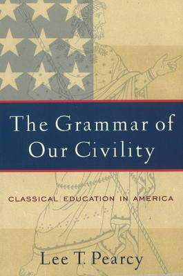 The Grammar of Our Civility: Classical Education in America