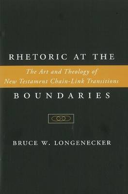 Rhetoric at the Boundaries: The Art and Theology of New Testament Chain-Link Transitions