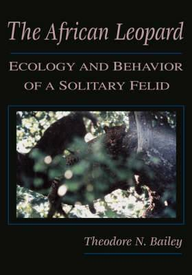 The African Leopard: Ecology and Behavior of a Solitary Felid