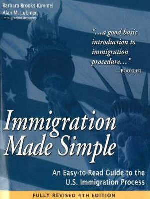 Immigration Made Simple: An Easy-to-Read Guide to the US Immigration Process
