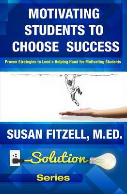 Motivating Students to Choose Success: Proven Strategies to Lend a Helping Hand for Motivating Students